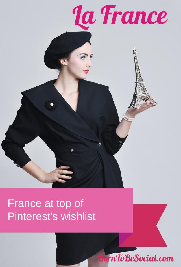 France at top of Pinterest wishlist | via #BornToBeSocial