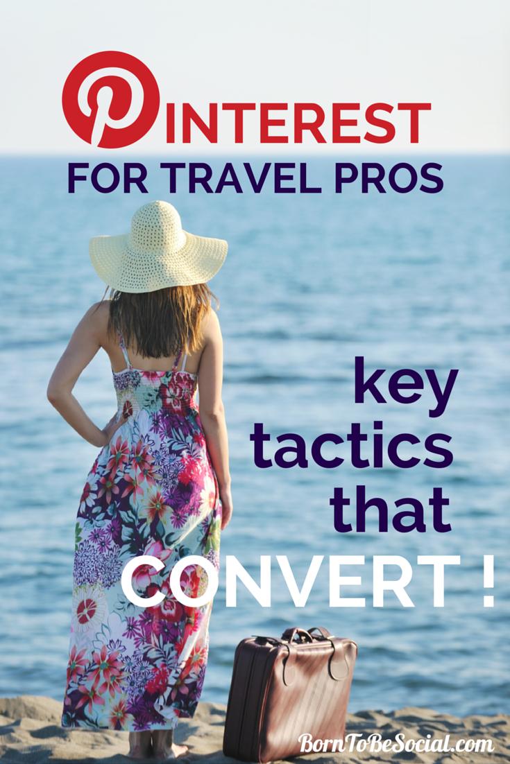 Pinterest for Travel Pros: Key Tactics That Convert! | via #BornToBeSocial