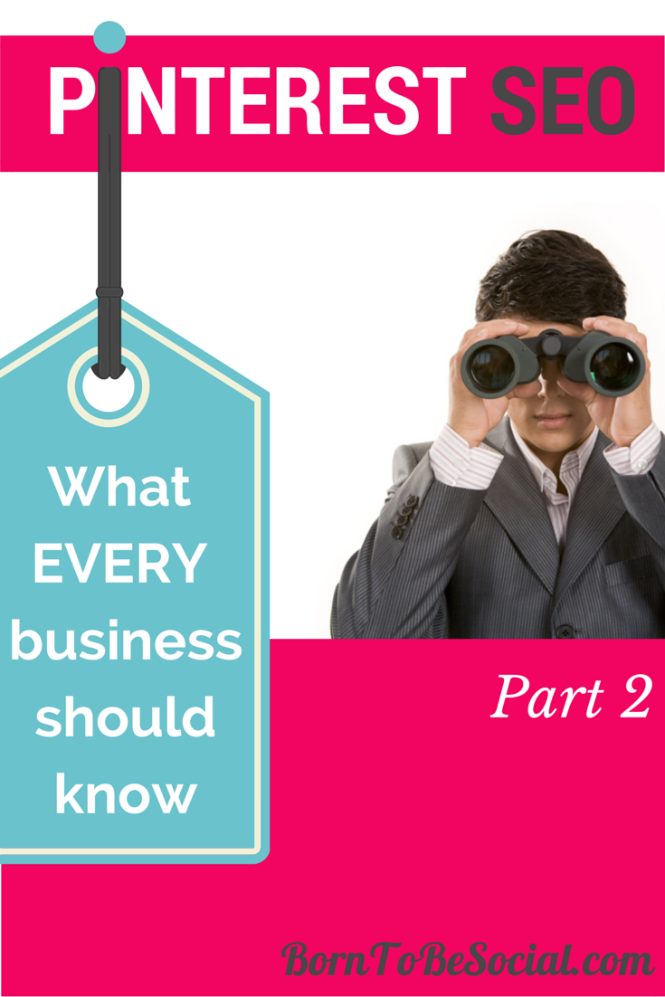What Every Business Should Know About Pinterest SEO - Part 2 | via #BornToBeSocial