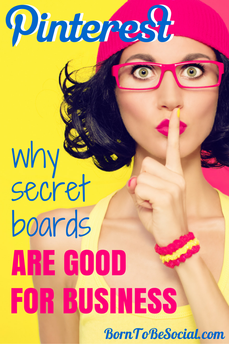 PINTEREST: WHY SECRET BOARDS ARE GOOD FOR BUSINESS. Secret boards are one of the most useful Pinterest features. They are your secret business weapon to help you plan, research, collect and coordinate behind the scenes. Discover how any business can benefit from this discrete, but very useful feature! | via #BornToBeSocial