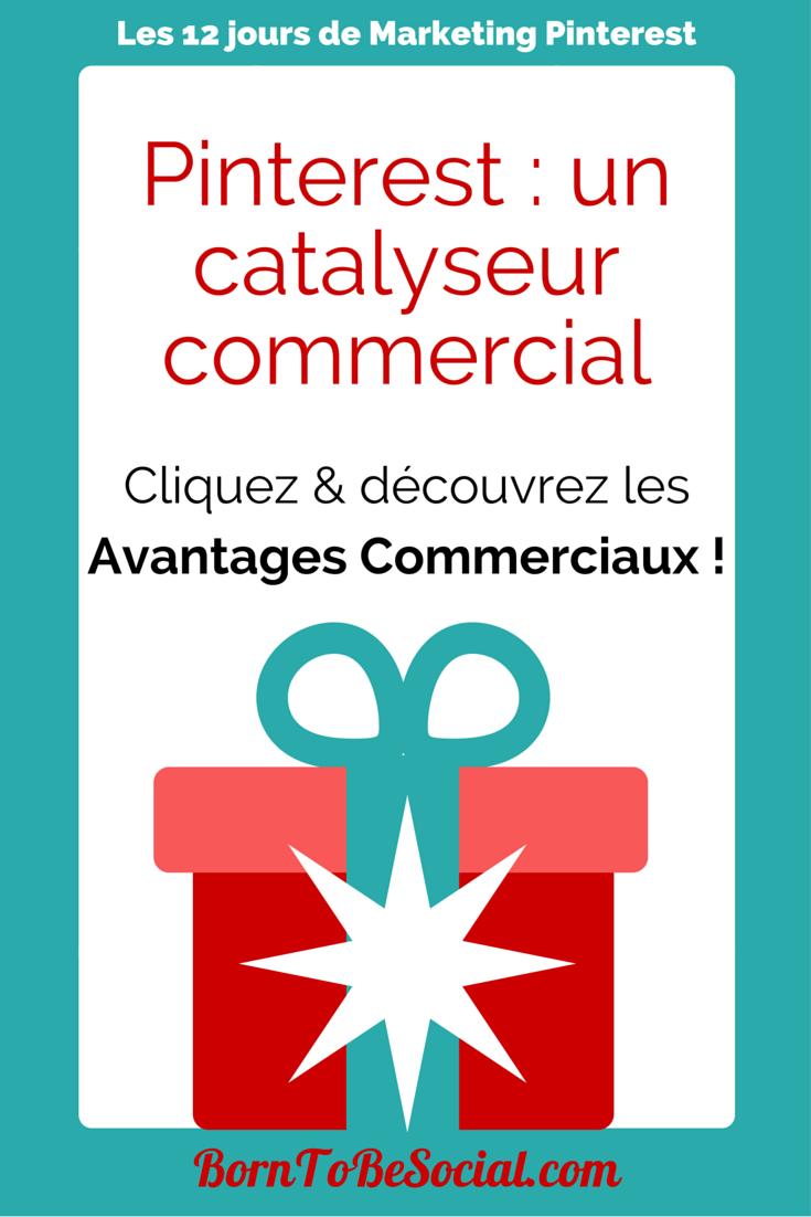 Pinterest : un catalysateur commercial - Cliquez & découvrez les avantages commerciaux !