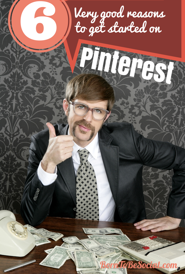 Business : 6 Very Good Reasons To Get Started on Pinterest | via #BornToBeSocial