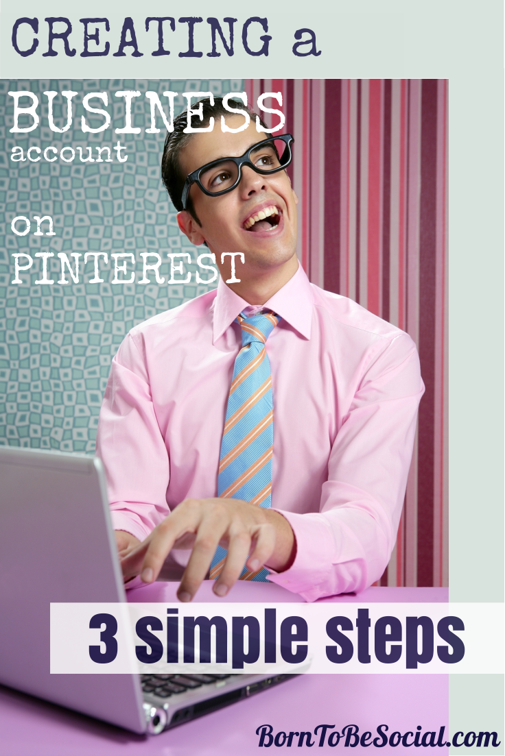 How To Create Your Pinterest Business Account - 3 Simple Steps | via #BornToBeSocial