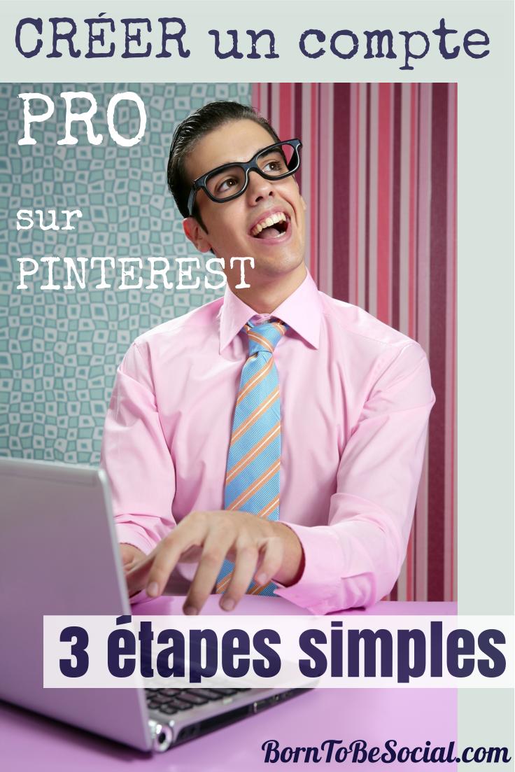 Comment créer un compte Pro sur Pinterest - 3 étapes simples | via #BornToBeSocial