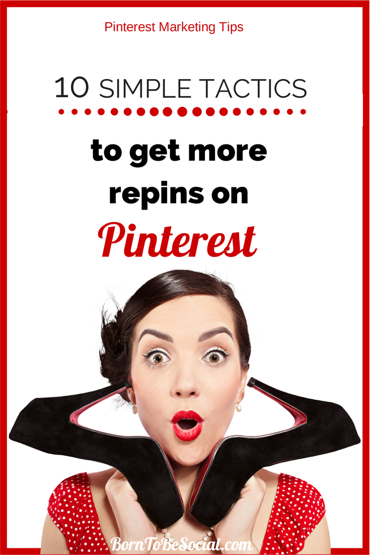 10 Simple and Powerful Tactics to Get More Repins On Pinterest | via #BornToBeSocial