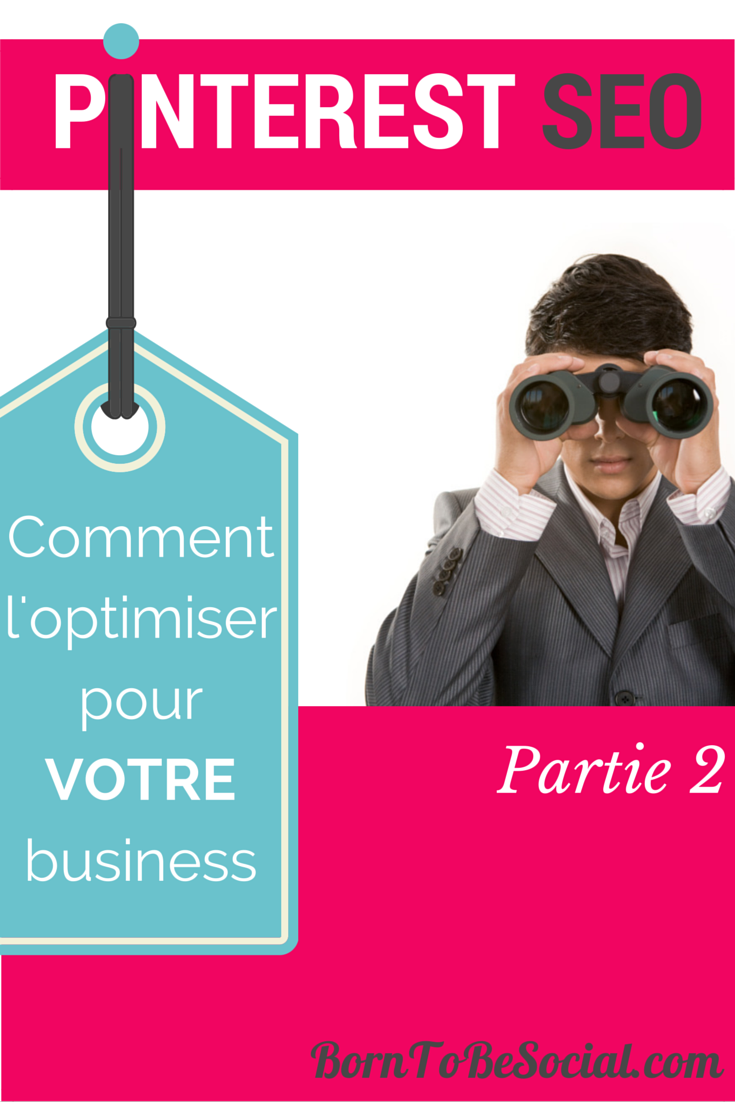SEO Pinterest : Comment l'optimiser pour votre business ! - Partie 2 | via #BornToBeSocial