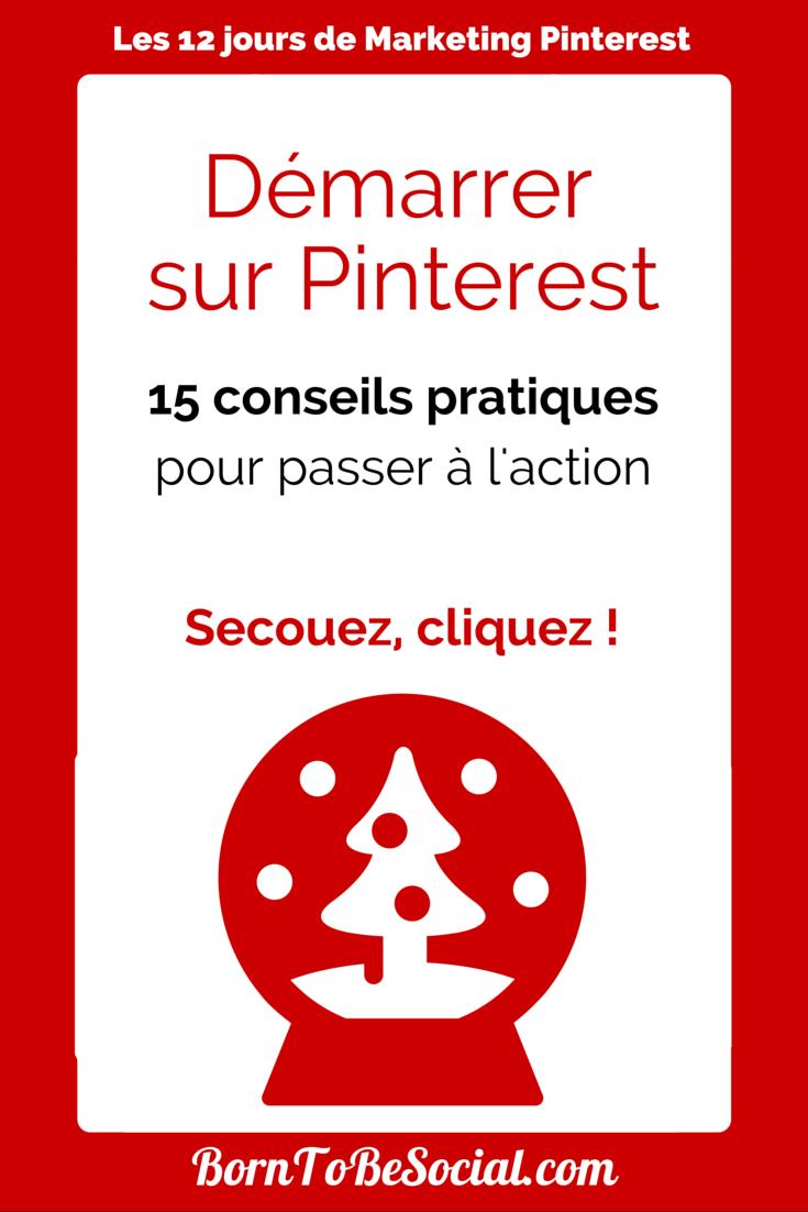 Démarrer sur Pinterest - 15 conseils pratiques pour passer à l'action !