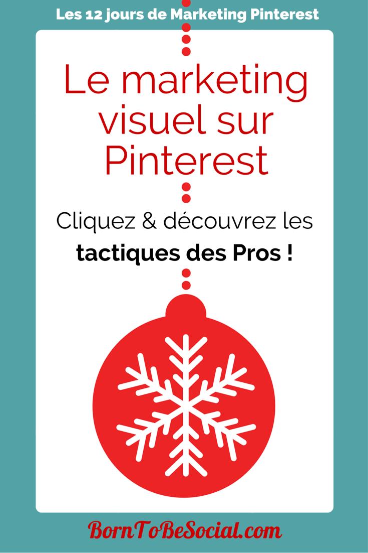 Le marketing visuel sur Pinterest - Cliquez & découvrez les tactiques des Pros !