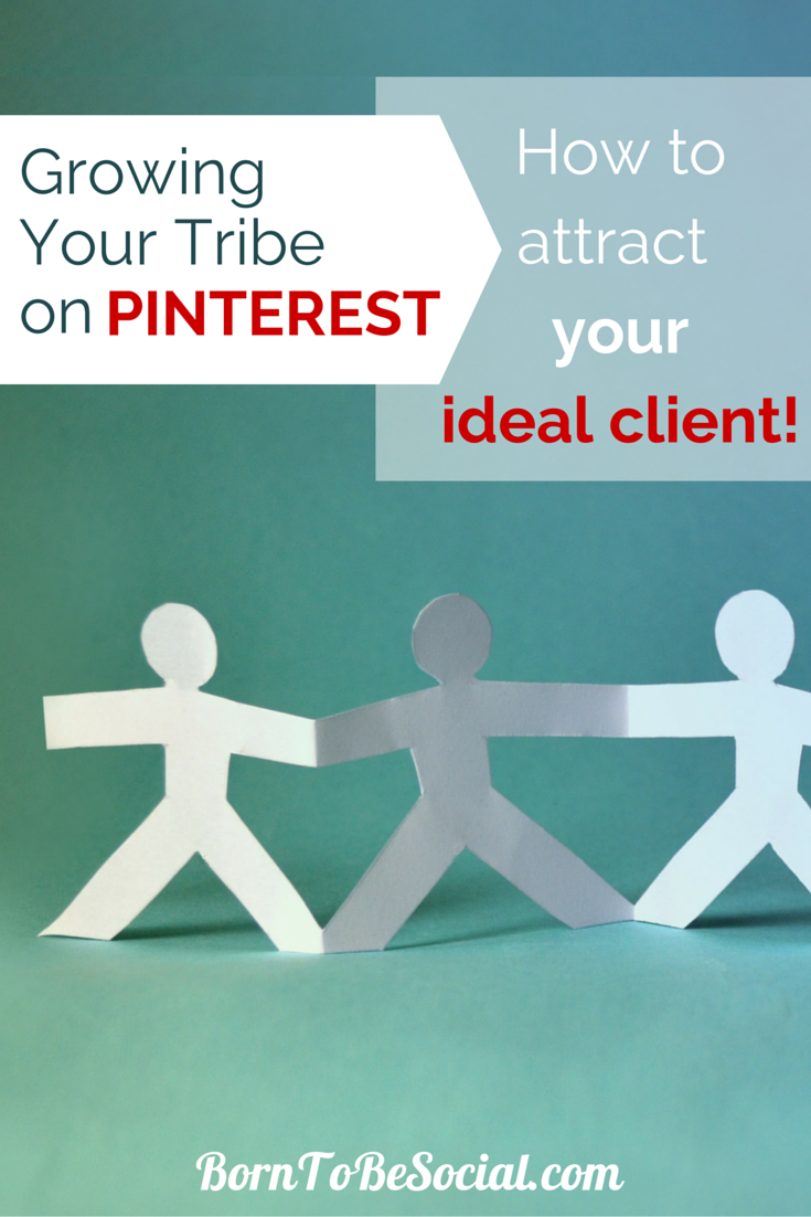 ATTRACT YOUR IDEAL CLIENT – HOW TO GROW YOUR TRIBE ON PINTEREST! – As a business owner you want to attract pinners that are interested in your product or service. So how do you go about attracting the right kind of followers? The folks that will visit your website to buy your product, sign up for your mailing list or bookmark your site for a future purchase? Read on to find out! | via #BornToBeSocial